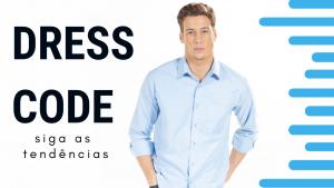 Dress Code nas empresas – Construa o seu!