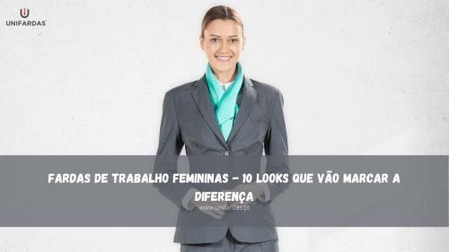 Fardas de Trabalho Femininas – 10 looks que vão marcar a diferença